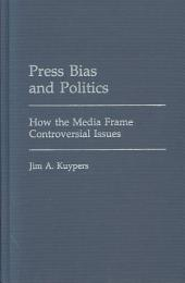Press Bias and Politics: How the Media Frame Controversial Issues