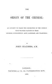 The Origin of the Chinese: An Attempt to Trace the Connection of the Chinese with the Western Nations in Their Religion, Superstitions, Arts, Language, and Traditions