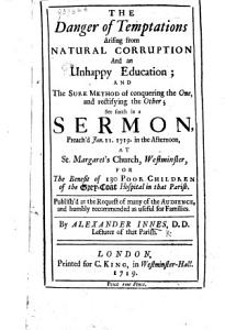 The Danger of Temptations Arising from Natural Corruption and an Unhappy Education      a Sermon  on Matt  Xxvi  41   Preach d     for the Benefit of 130 Poor Children of the Grey Coat Hospital in that Parish  Etc PDF