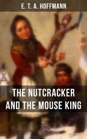 THE NUTCRACKER AND THE MOUSE KING: Children's Fantasy Classic