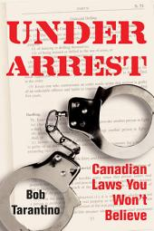 Under Arrest: Canadian Laws You Won't Believe