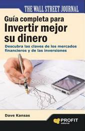Guía completa para invertir mejor su dinero: Descubra las claves de los mercados financieros y de las inversiones