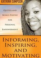 Informing  Inspiring  and Motivating  Quotes and Bonus Poetry for Personal Empowerment PDF