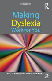 Making Dyslexia Work for You: Edition 2