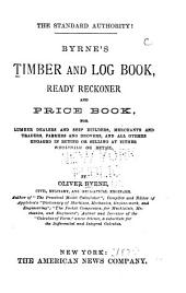 Byrne's Timber and Log Book: Ready Reckoner and Price Book, for Lumber Dealers and Ship Builders ...