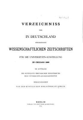 Verzeichniss der in Deutschland erschienenen wissenschaftlichen zeitschriften f  r die universit  ts ausstellung in Chicago 1893 PDF