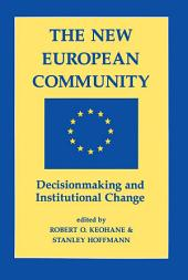 The New European Community: Decisionmaking And Institutional Change