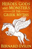 Heroes  Gods and Monsters of the Greek Myths PDF