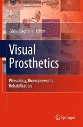 Visual Prosthetics: Physiology, Bioengineering, Rehabilitation