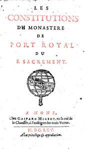 Les Constitutions du monastère de Port-Royal du Saint Sacrement. [Par la mère Agnès Arnauld, la mère Euphémie Pascal, la soeur Gertrude. Édité par Du Cambout de Coislin de Pontchâteau]
