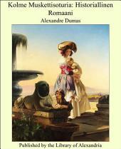 Kolme Muskettisoturia: Historiallinen Romaani
