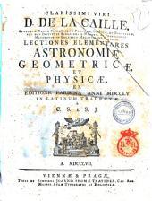 Clarissimi viri d. de La Caille ... Lectiones elementares astronomiae geometricae, et physicae, ex editione Parisina anni 1755 in latinum traductae a C.S. e S.J
