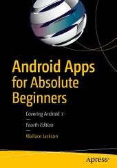 Android Apps for Absolute Beginners: Covering Android 7, Edition 4