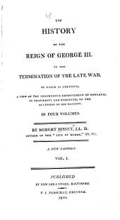 The History of the Reign of George III: To the Termination of the Late War : to which is Prefixed a View of the Progressive Improvement of England, in Prosperity and Strength, to the Accession of His Majesty