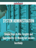 System Administration - Simple Steps to Win, Insights and Opportunities for Maxing Out Success