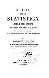 Storia della statistica dalle sue origini sino alla fine del secolo 18. per servire d'introduzione ad un prospetto statistico delle provincie venete. Di Antonio Quadri ...
