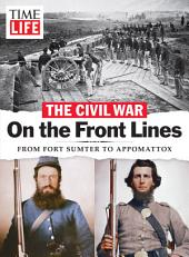 TIME-LIFE The Civil War - On the Front Lines: From Fort Sumter to Appomattox