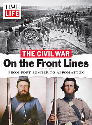TIME LIFE The Civil War   On the Front Lines