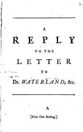 A Reply to the Letter to Dr. Waterland,: Setting Forth the Many Falshoods Both in the Quotations and the Historical Facts, by which the Letter-writer Endeavours to Weaken the Authority of Moses..