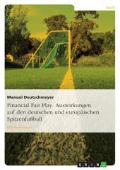 Financial Fair Play. Auswirkungen auf den deutschen und europäischen Spitzenfußball
