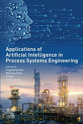 Applications of Artificial Intelligence in Process Systems Engineering PDF