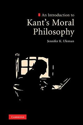 An Introduction to Kant s Moral Philosophy