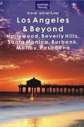Los Angeles and Beyond: Hollywood, Beverly Hills, Santa Monica, Burbank, Malibu, Pasadena