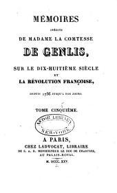Mémoires inédits de madame la comtesse de Genlis: sur le dix-huitième siècle et la révolution française, depuis 1756 jusqu'à nos jours, Volume5
