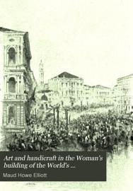 Art and Handicraft in the Woman s Building of the World s Columbian Exposition  Chicago  1893 PDF