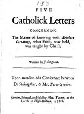 Five Catholick Letters Concerning the Means of Knowing with Absolute Certainty, what Faith, Now Held, was Taught by Christ