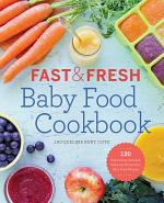 Fast and Fresh Baby Food Cookbook
