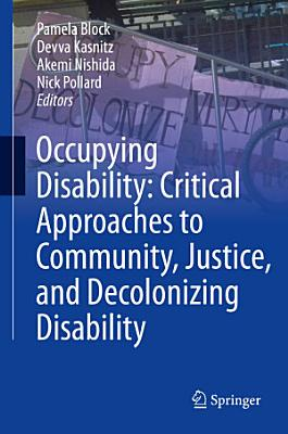 Occupying Disability  Critical Approaches to Community  Justice  and Decolonizing Disability