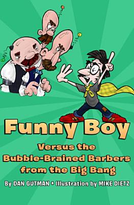 Funny Boy Versus the Bubble Brained Barbers from the Big Bang