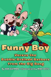 Funny Boy Versus the Bubble-Brained Barbers from the Big Bang