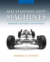 Mechanisms and Machines  Kinematics  Dynamics  and Synthesis PDF