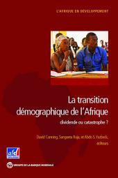 La transition démographique de l'Afrique: dividende ou catastrophe?