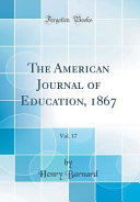 The American Journal of Education  1867  Vol  17  Classic Reprint  PDF