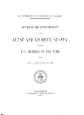Report of the Superintendent of the U.S. Coast and Geodetic Survey Showing the Progress of the Work During the Fiscal Year Ending with