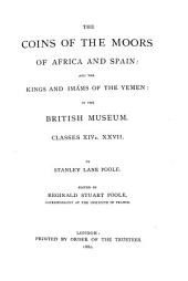 Catalogue of Oriental Coins in the British Museum: The coins of the Moors of Africa and Spain: and the kings and im'ams of the yemen ... Classes xivb.-xxvii ... 1880
