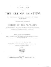 A History of the Art of Printing from Its Invention to Its Wide-spread Development in the Middle of the 16th Century