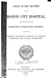 Action of the Trustees of the Boston City Hospital Upon the Petitions for the Introduction of Homoeopathic Treatment and for the Admission of Medical Students to Surgical Operations and Clinical Instruction