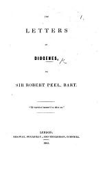 The Letters of Diogenes, to Sir Robert Peel, Bart
