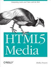 HTML5 Media: Integrating Audio and Video with the Web