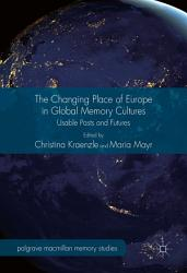 The Changing Place of Europe in Global Memory Cultures PDF