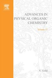 Advances in Physical Organic Chemistry: Volume 13