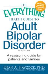 The Everything Health Guide to Adult Bipolar Disorder: Reassuring advice for patients and families, Edition 2