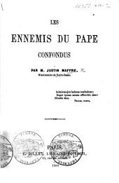 Les Ennemis du Pape [i.e. MM. A. Grandquillot, J. H. Michon, H. Castille, and others] confondus [in reference to their attacks on the Temporal Power].
