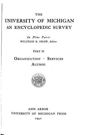 The University of Michigan  an Encyclopedic Survey  Wilfred B  Shaw  Editor PDF