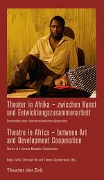 Theater in Afrika - zwischen Kunst und Entwicklungszusammenarbeit / Theatre in Africa - between Art and Development Cooperation