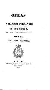Obras de Leandro Fernández de Moratín: dadas á luz por la Real Academia de la Historia. Traducciones dramáticas, Volumen 3